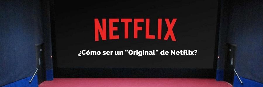 Cómo ser un original de Netflix